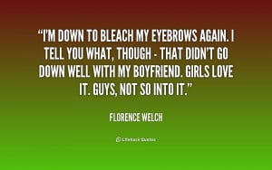 quote-Florence-Welch-im-down-to-bleach-my-eyebrows-again-218956.png