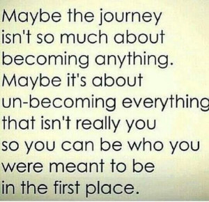 Unbecoming what you weren't meant to be.