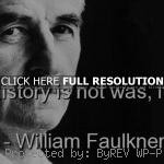 william faulkner quotes sayings brainy history william faulkner quotes ...