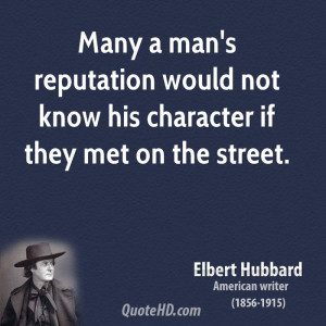 Many a man's reputation would not know his character if they met on ...