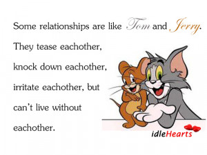 Some Relationships Are Like Tom And Jerry. They Tease…