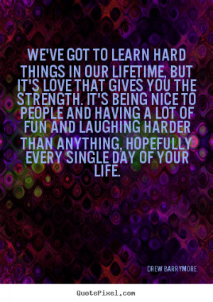 Quotes - We've got to learn hard things in our lifetime, but it's love ...