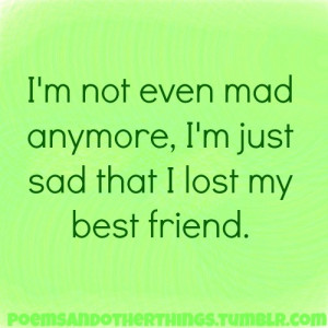Lost My Best Friend Quotes Tumblr I lost my best.