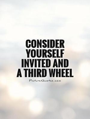 Third Wheel Friendship Quotes Third wheel picture quote