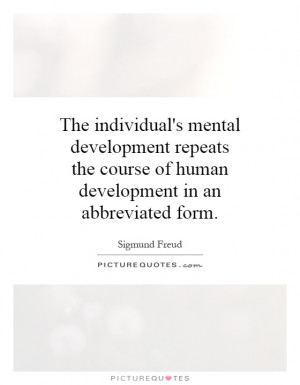 course of human development in an abbreviated form Picture Quote 1