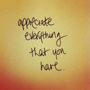 Appreciate everything that you have.