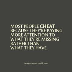 Love Quotes Pics • Most people cheat because they're paying more ...