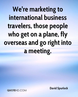 We're marketing to international business travelers, those people who ...