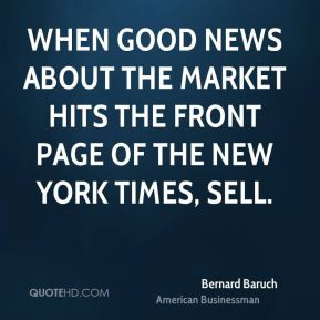 Bernard Baruch - When good news about the market hits the front page ...