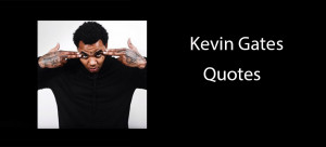 Kevin Gates Quotes About Love Kevin Gates Quotes