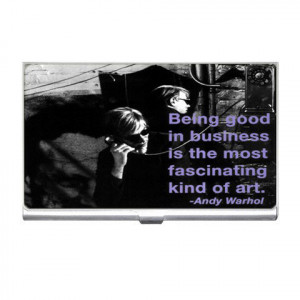Card Holder : Andy Warhol - Photo Quote - Being Good In Business...