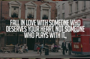 in love with someone who deserves your heart, not someone who plays ...