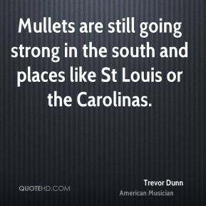 Trevor Dunn - Mullets are still going strong in the south and places ...