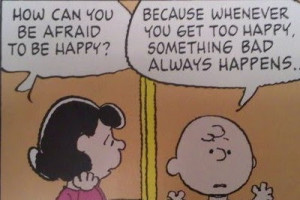 Fear of Being too Happy: The Charlie Brown Syndrome