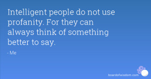 Intelligent people do not use profanity. For they can always think of ...
