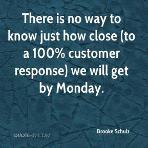 There is no way to know just how close (to a 100% customer response ...