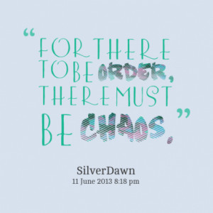 for there to be order there must be chaos quotes from cindy nguyen ...