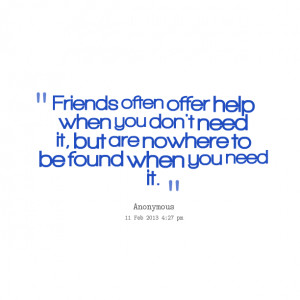 Quotes from Tobias Davis: Friends often offer help when you don't ...
