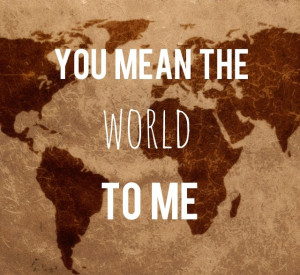 You Mean The World To Me Quotes For Her You mean the w.