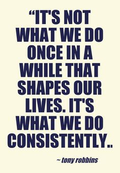 """Consistency based on total commitment is what it is all about. """"It ..."""