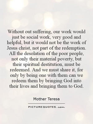 Without out suffering, our work would just be social work, very good ...