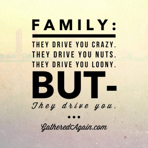 Family: They drive you crazy, they drive you nuts, they drive you ...