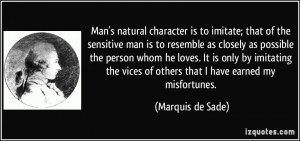 Man's natural character is to imitate; that of the sensitive man is to ...