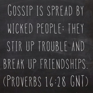 Gossip is spread by wicked people; they stir up trouble and break up ...