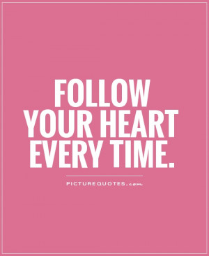 Inspirational Quotes Inspiring Quotes Heart Quotes Follow Your Heart ...