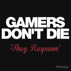 KRDesign › Portfolio › Gamers Don't Die – They Respawn! (white)