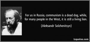 For us in Russia, communism is a dead dog, while, for many people in ...