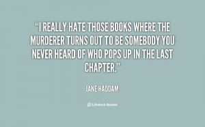 quote-Jane-Haddam-i-really-hate-those-books-where-the-16849.png
