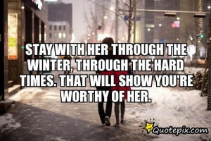 ... Her Through The Winter, Through The Hard Times. That Will Show You