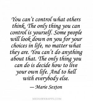 You can't control what others think. The only thing you can control is ...