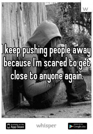 ... get close to anyone again.: Push People, Quotable Quotes, Sad Quotes