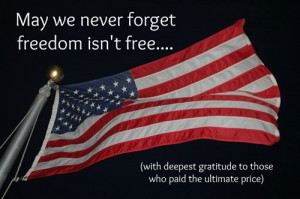 May We Never Forget Freedom Isn't Free.