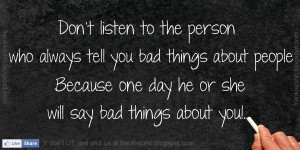 ... bad things about people Because one day he will say bad things about