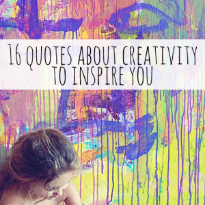 16 Quotes about Creativity to Inspire You