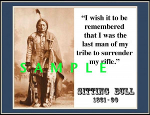 about SITTING BULL ''I wish it to be...to surrender my rifle