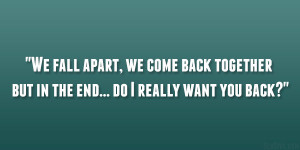 ... we come back together but in the end… do I really want you back