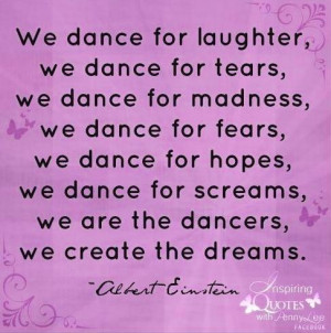 We Dance For Laughter We dance For Tears We Dance For Madness We dance ...
