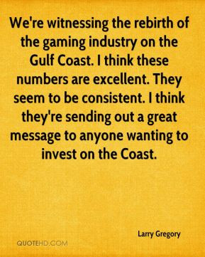 Larry Gregory - We're witnessing the rebirth of the gaming industry on ...