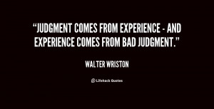 Judgment comes from experience - and experience comes from bad ...