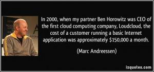 In 2000, when my partner Ben Horowitz was CEO of the first cloud ...