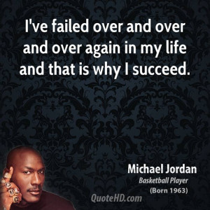 ve failed over and over and over again in my life and that is why I ...