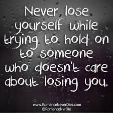... hold on to someone who doesn't care about losing you. rejection quotes