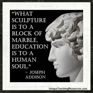 ... -to-a-block-of-marble-education-is-to-a-human-soul-joseph-addison.jpg