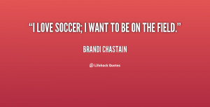 quote-Brandi-Chastain-i-love-soccer-i-want-to-be-70815.png