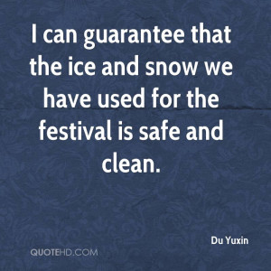 ... that the ice and snow we have used for the festival is safe and clean