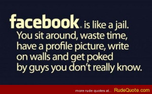 facebook is like jail.